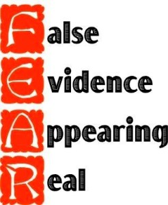FEAR is nothing but false evidence appearing real.
