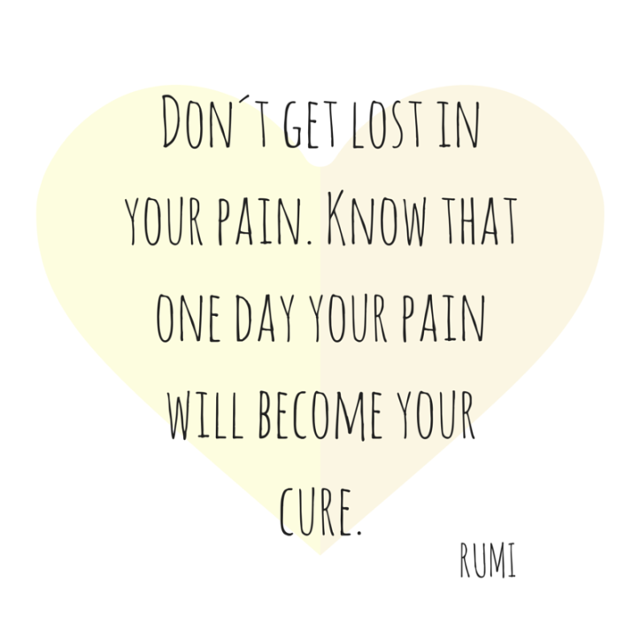 Don´t get lost in your pain.